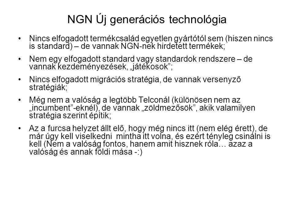 NGN Új generációs technológia Nincs elfogadott termékcsalád egyetlen gyártótól sem (hiszen nincs is standard) – de vannak NGN-nek hirdetett termékek;
