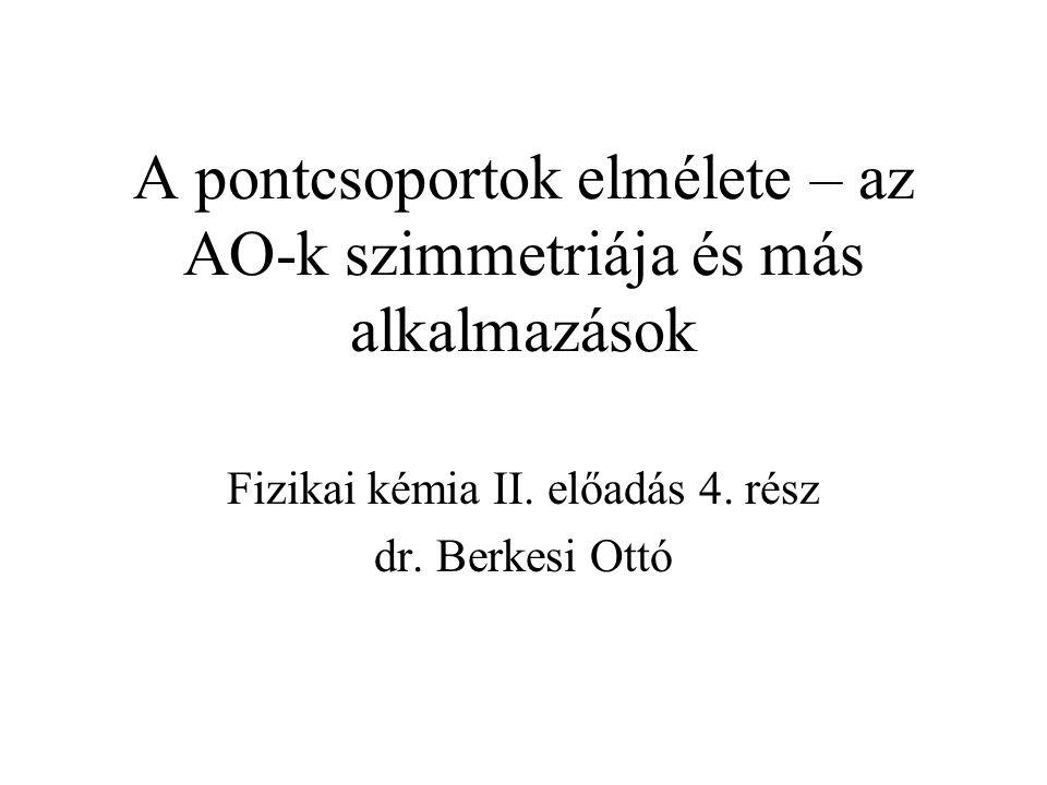 A pontcsoportok elmélete – az AO-k szimmetriája és más alkalmazások Fizikai kémia II.