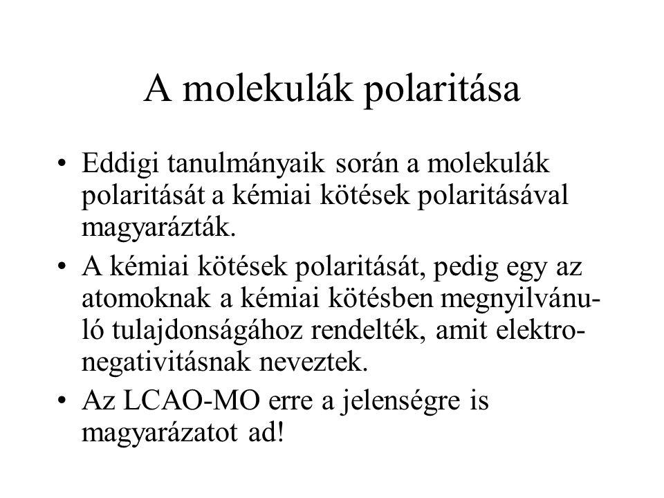 A molekulák polaritása Eddigi tanulmányaik során a molekulák polaritását a kémiai kötések polaritásával magyarázták.