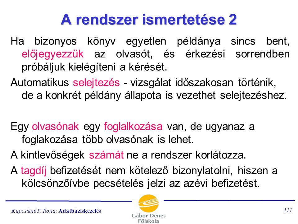 Kupcsikné F. Ilona: Adatbáziskezelés 110 A rendszer ismertetése 1 A beszerzés bizonylatolása a raktárnyilvántartó rendszer része, itt most inputként k