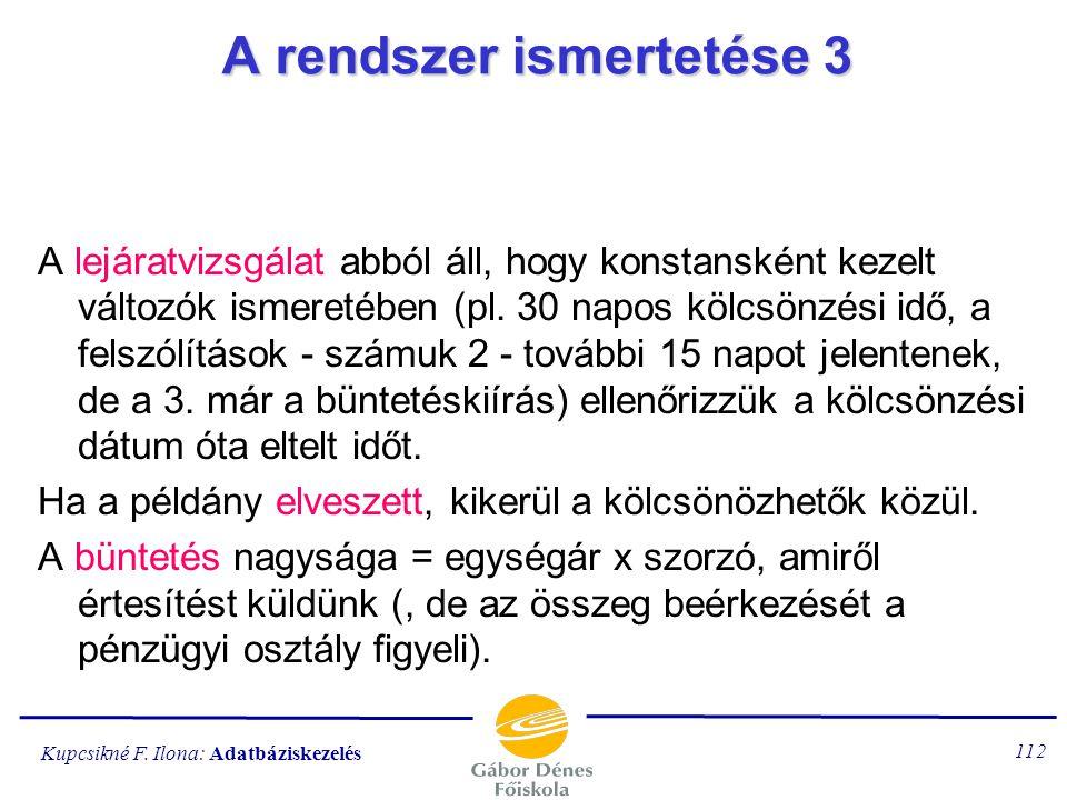 Kupcsikné F. Ilona: Adatbáziskezelés 111 A rendszer ismertetése 2 Ha bizonyos könyv egyetlen példánya sincs bent, előjegyezzük az olvasót, és érkezési