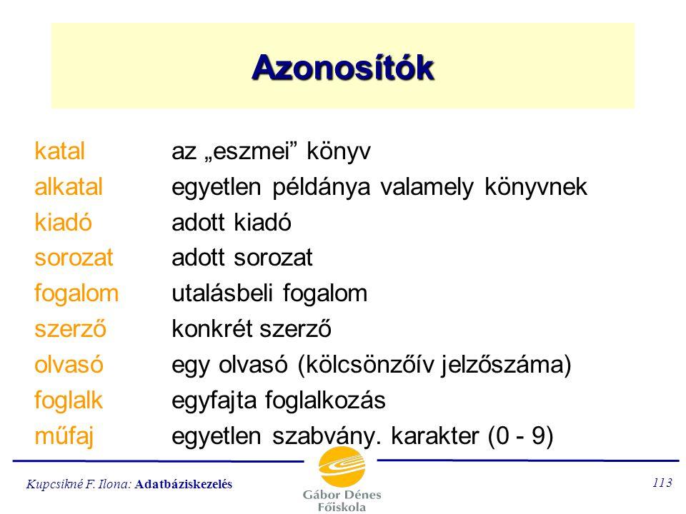 Kupcsikné F. Ilona: Adatbáziskezelés 112 A rendszer ismertetése 3 A lejáratvizsgálat abból áll, hogy konstansként kezelt változók ismeretében (pl. 30