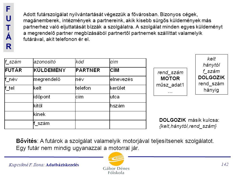 Kupcsikné F. Ilona: Adatbáziskezelés 141 Adatbázis bővítési FELADATOK FUTÁR KELLÉKES tov. ld. Példatár