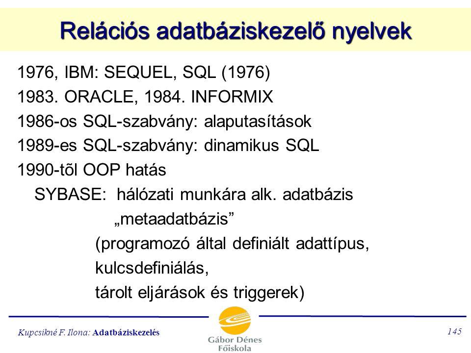 Kupcsikné F. Ilona: Adatbáziskezelés 144 AZ SQL NYELV SQL =STRUCTURED QUERY LANGUAGE a relációs adatbáziskezelő nyelvek lekérdezési lehetősége a relác