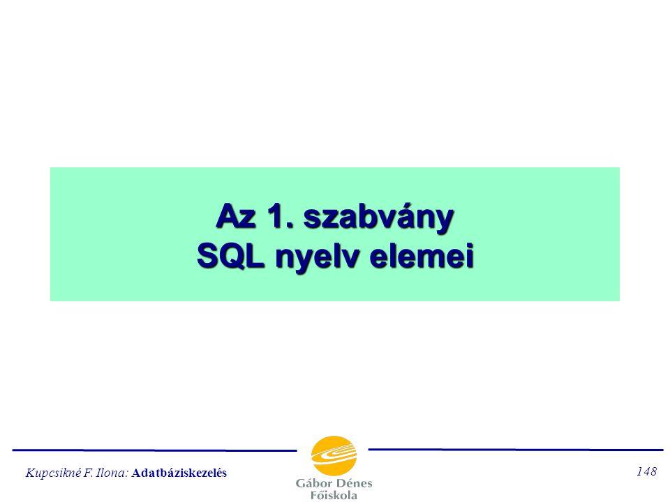 Kupcsikné F. Ilona: Adatbáziskezelés 147 ABKR-rel szemben támasztott elvárások: 1.Tegye lehetővé a felhasználó számára új adatbázis létrehozását. 2.En