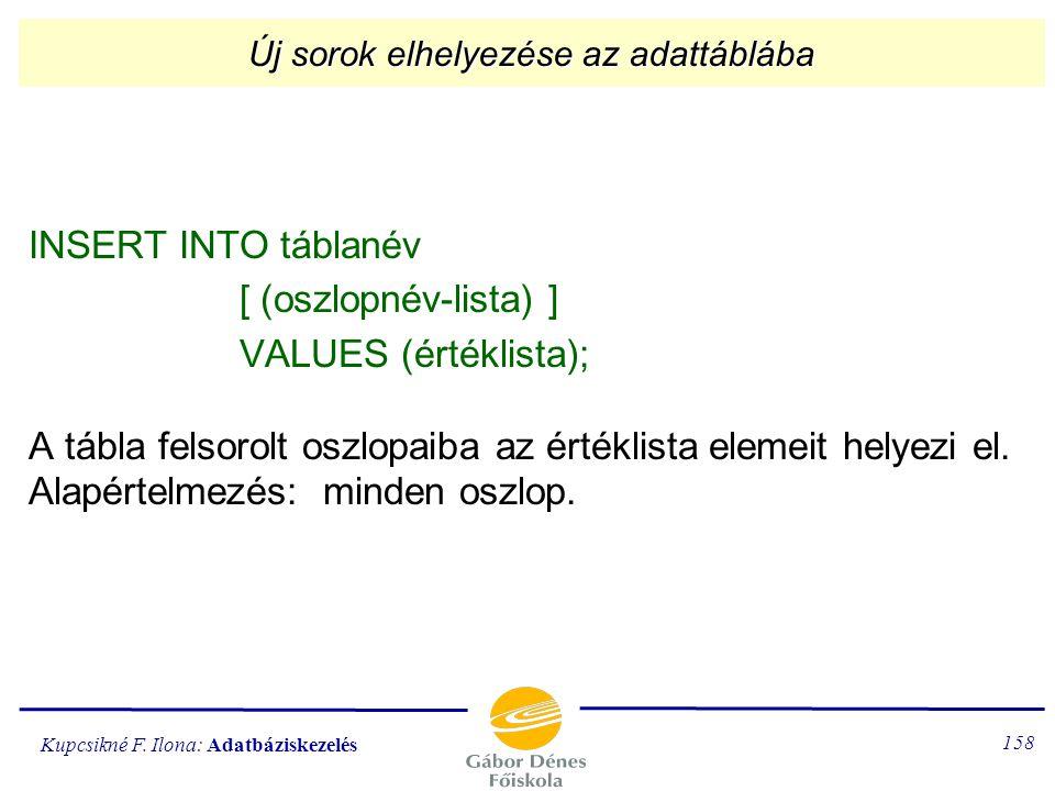 Kupcsikné F. Ilona: Adatbáziskezelés 157 A tábla módosítása, törlése ALTER TABLE táblanév ADD / DROP (oszlopnév adattípus (adathossz)); Táblához hozzá