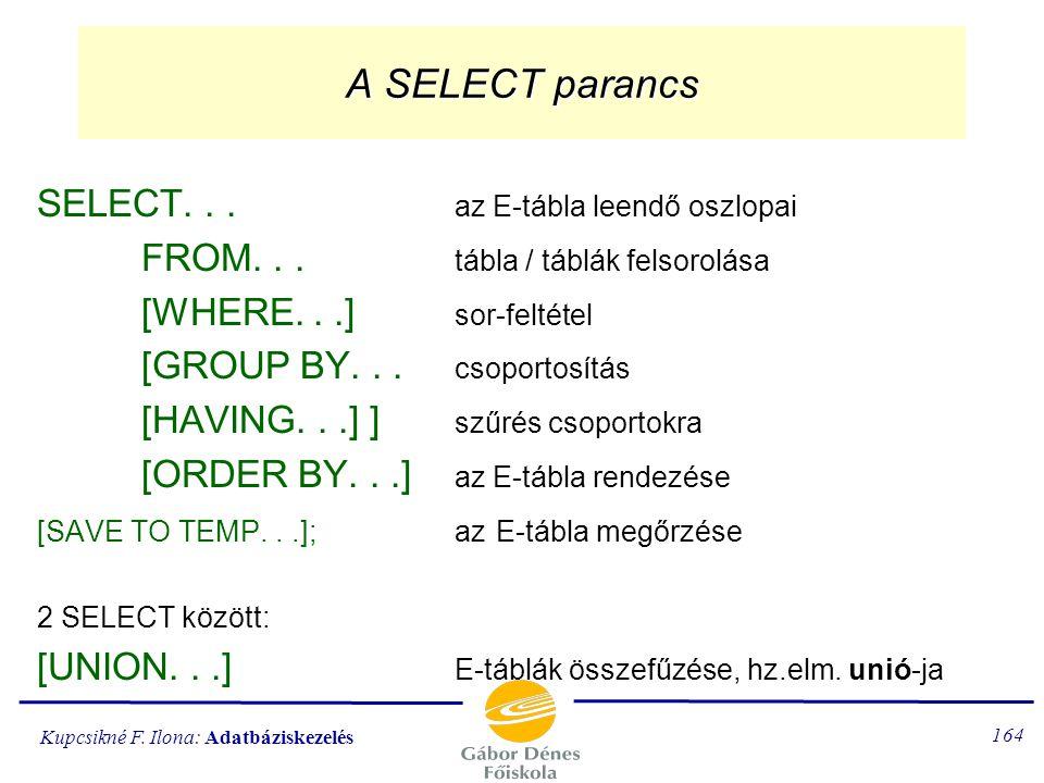Kupcsikné F. Ilona: Adatbáziskezelés 163 Lekérdezés adattáblákból A lekérdezés során egy úgynevezett eredménytábla (E-tábla) jön létre. A SELECT paran