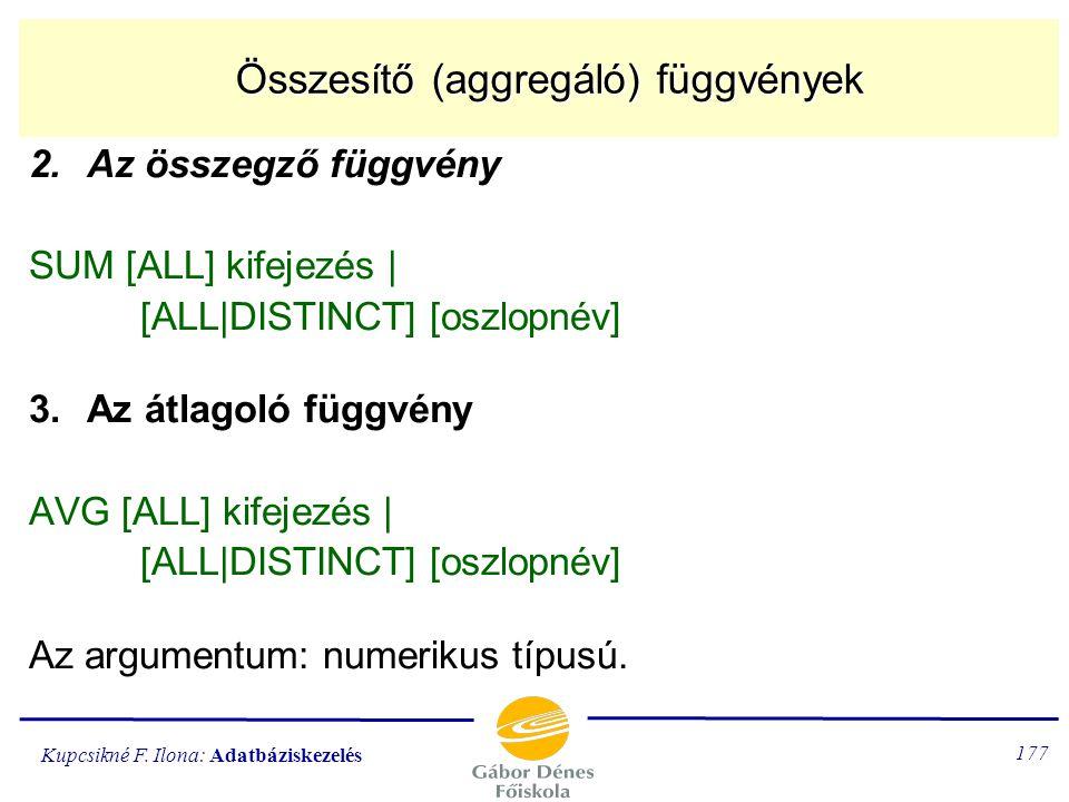 Kupcsikné F. Ilona: Adatbáziskezelés 176 Aggregáló függvények 1.A számláló függvény COUNT ([DISTINCT] oszlopnév|  ) Megszámolja az oszlopnév által me