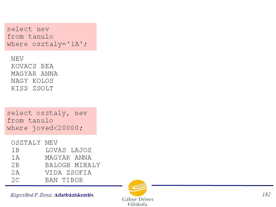 Kupcsikné F. Ilona: Adatbáziskezelés 181 A WHERE alparancs WHERE feltétel az E-tábla a feltételnek megfelelő sorokból jön létre. A sorfeltétel egy log