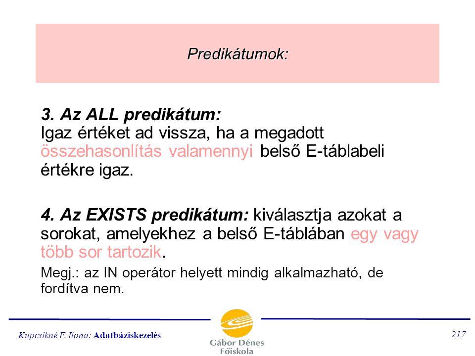 Kupcsikné F. Ilona: Adatbáziskezelés 216 Predikátumok: 1. Az IN predikátum: Igaz értéket ad vissza, ha az egyenlőség valamelyik belső E-táblabeli érté