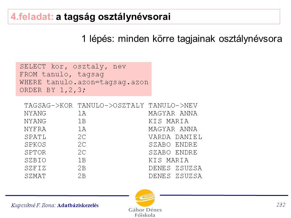 Kupcsikné F. Ilona: Adatbáziskezelés 231 3.feladat: tipusonként hány kör van 1.lépés: tipus készítése 2.lépés: csoportosítás