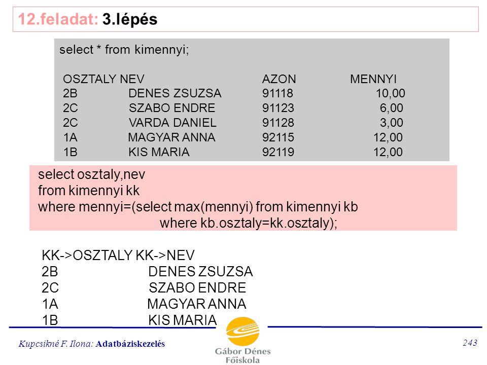 Kupcsikné F. Ilona: Adatbáziskezelés 242 12.feladat: ua. 1.lépés: ki hány órát tölt foglalkozással 2.lépés: kényelmes segédtábla létrehozása 3.lépés: