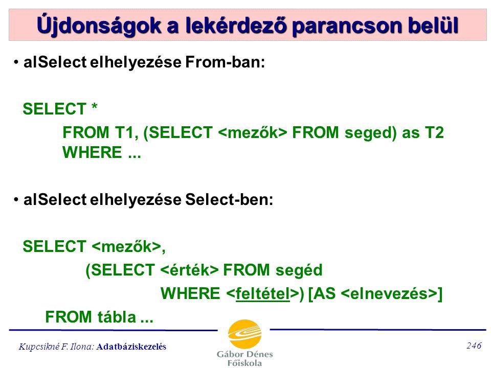 Kupcsikné F. Ilona: Adatbáziskezelés 245 Külső összekapcsolás (OUTER JOIN) SELECT... FROM T1 LEFT OUTER JOIN T2 ON (összekapcsolás feltétele) vagy SEL