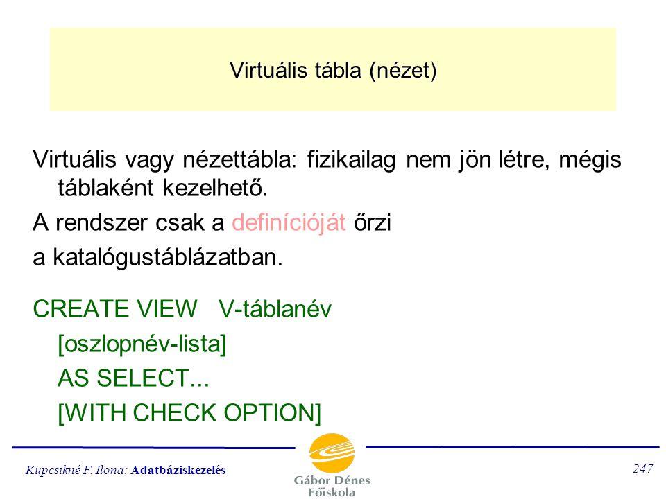 Kupcsikné F. Ilona: Adatbáziskezelés 246 alSelect elhelyezése From-ban: SELECT * FROM T1, (SELECT FROM seged) as T2 WHERE... alSelect elhelyezése Sele