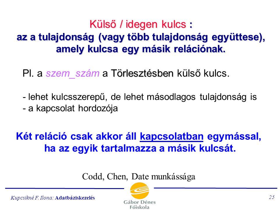 Kupcsikné F. Ilona: Adatbáziskezelés 24 Csoportosítás egyszerű kulcs: egyetlen attribútumból áll összetett kulcs: egyébként kulcsszerepű tulajdonság: