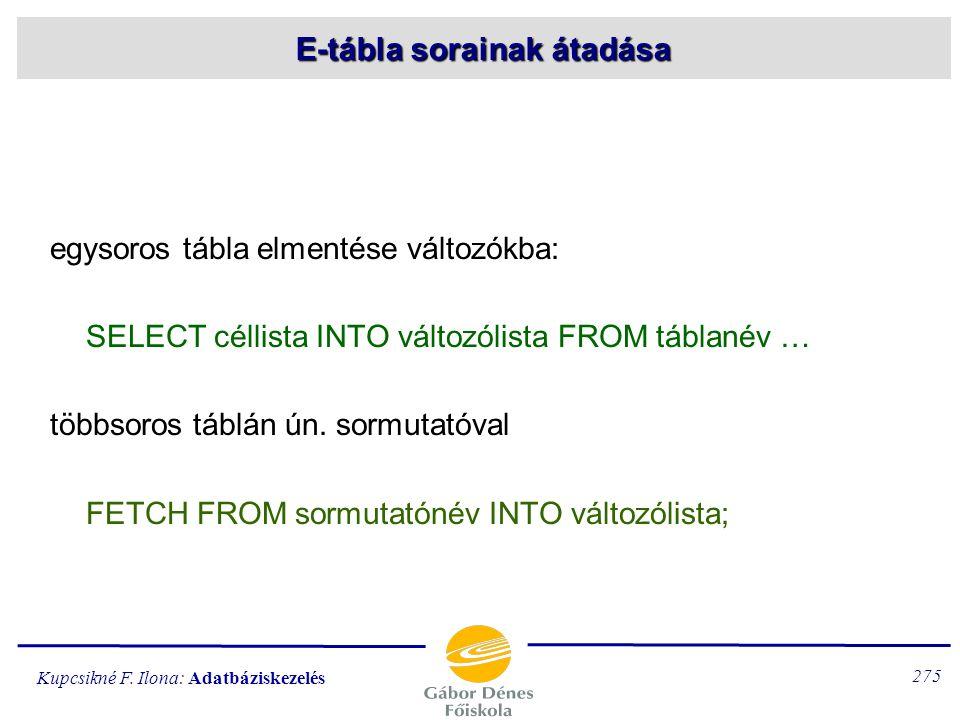 Kupcsikné F. Ilona: Adatbáziskezelés 274 SQL használata programozási környezetben SQL utasításokkal: az adatbázis elérése befogadó nyelv. progr. ut.: