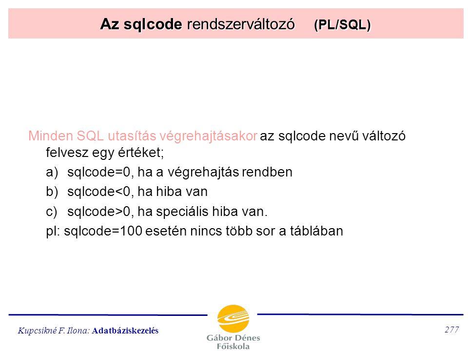Kupcsikné F. Ilona: Adatbáziskezelés 276 Az sqlcnt rendszerváltozó (PL/SQL) Az utolsó SQL parancs által érintett sorok számát egy sqlcnt nevű változó