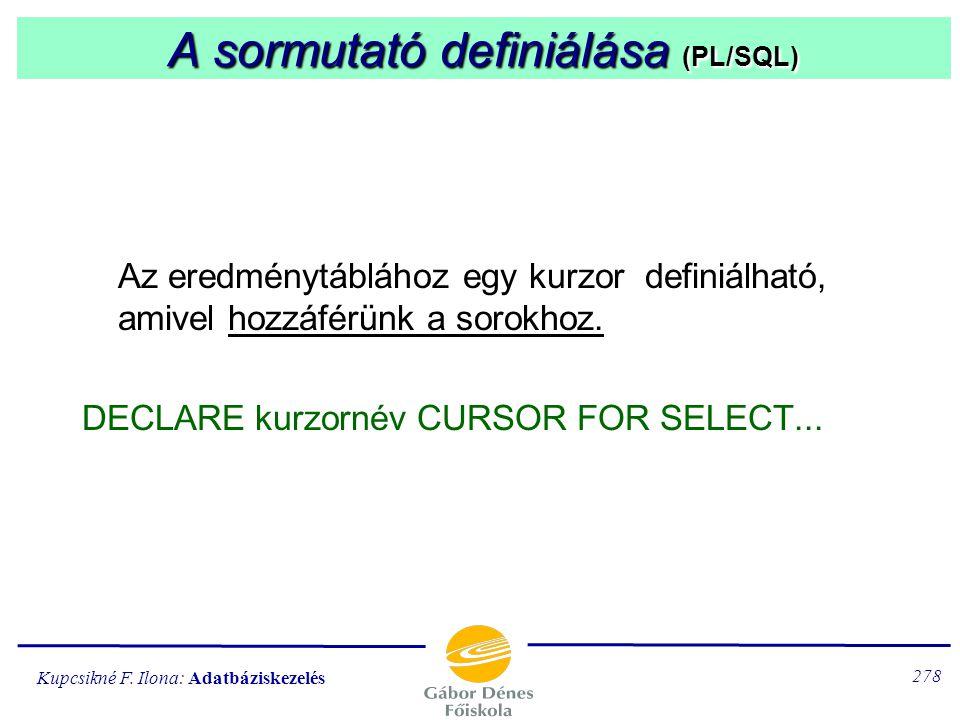 Kupcsikné F. Ilona: Adatbáziskezelés 277 Az sqlcode rendszerváltozó (PL/SQL) Minden SQL utasítás végrehajtásakor az sqlcode nevű változó felvesz egy é