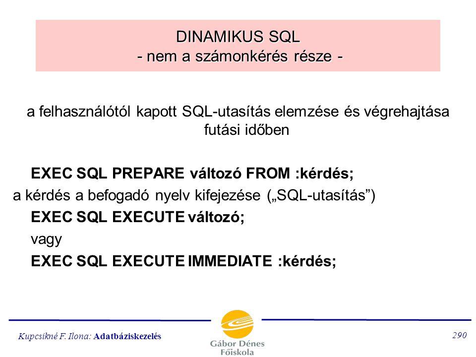 Kupcsikné F. Ilona: Adatbáziskezelés 289 A sormutató mozgatása ( SQL2 ) A FETCH után lehet:  NEXT / PRIOR  FIRST / LAST  RELATIVE  n  ABSOLUTE 