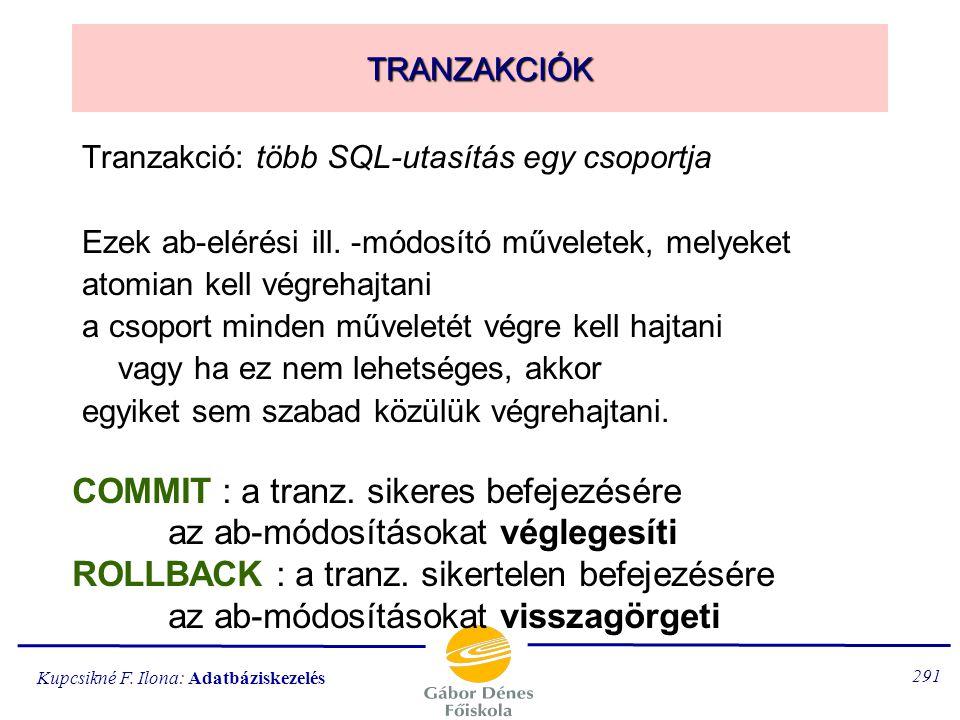 Kupcsikné F. Ilona: Adatbáziskezelés 290 a felhasználótól kapott SQL-utasítás elemzése és végrehajtása futási időben EXEC SQL PREPARE változó FROM :ké