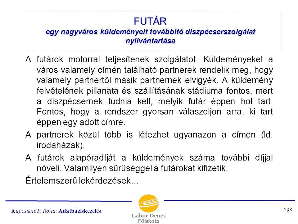Kupcsikné F. Ilona: Adatbáziskezelés 294 FUTÁRszolgálat részletes adatbázis-specifikáció részletekben kidolgozott minta a rendszer nagyvonalú ismertet