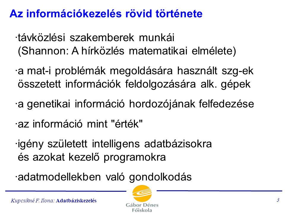 Kupcsikné F. Ilona: Adatbáziskezelés 2 Adatbáziskezelés tematika adat, információ adatmodellek, adatbázisok; adatmodellek alapelemei relációs adatmode