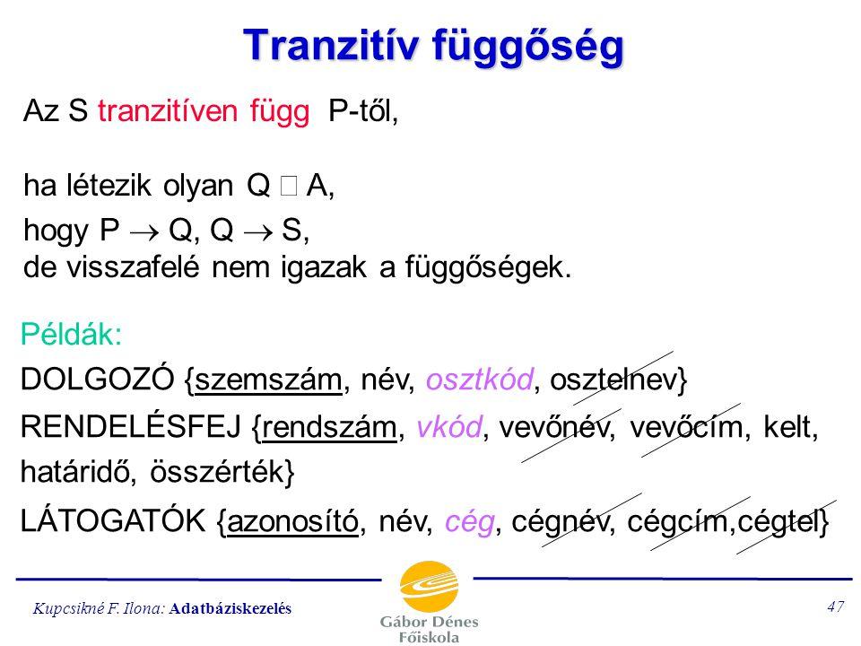 Kupcsikné F. Ilona: Adatbáziskezelés 46 Teljes függőség Legyen P, Q  A és P  Q. Q teljesen függ (funkcionálisan) P-től, ha Q a P egyetlen részhalmaz