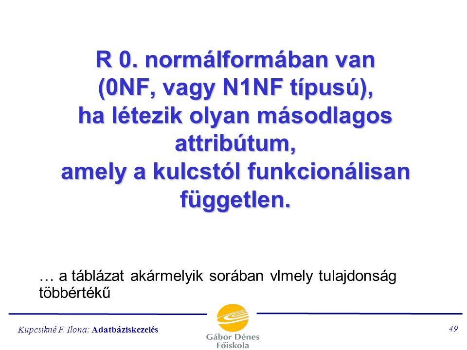 Kupcsikné F. Ilona: Adatbáziskezelés 48 Normálforma: az egyed szerkezeti állapota.