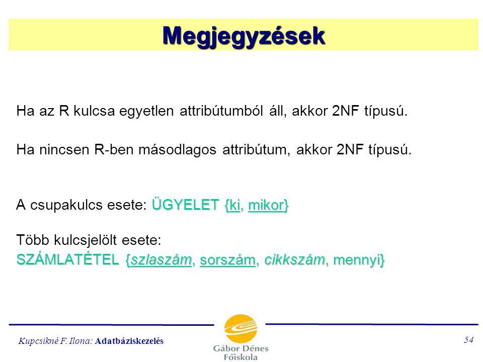 Kupcsikné F. Ilona: Adatbáziskezelés 53 R 3. normálformájú (3NF típusú), ha 2-es normálformában van, és egyetlen másodlagos attribútuma sem függ tranz