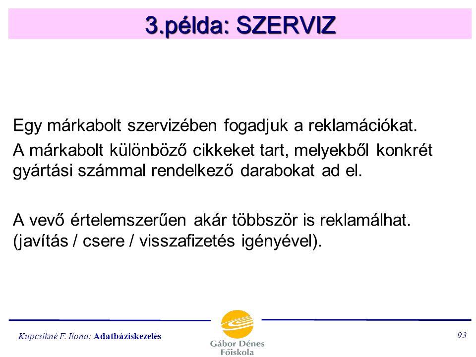 Kupcsikné F. Ilona: Adatbáziskezelés 92 Lehetséges lekérdezések hallgatói létszámok tanfolyamtipusonként oktatóknak kifizetett tiszteletdij összege a