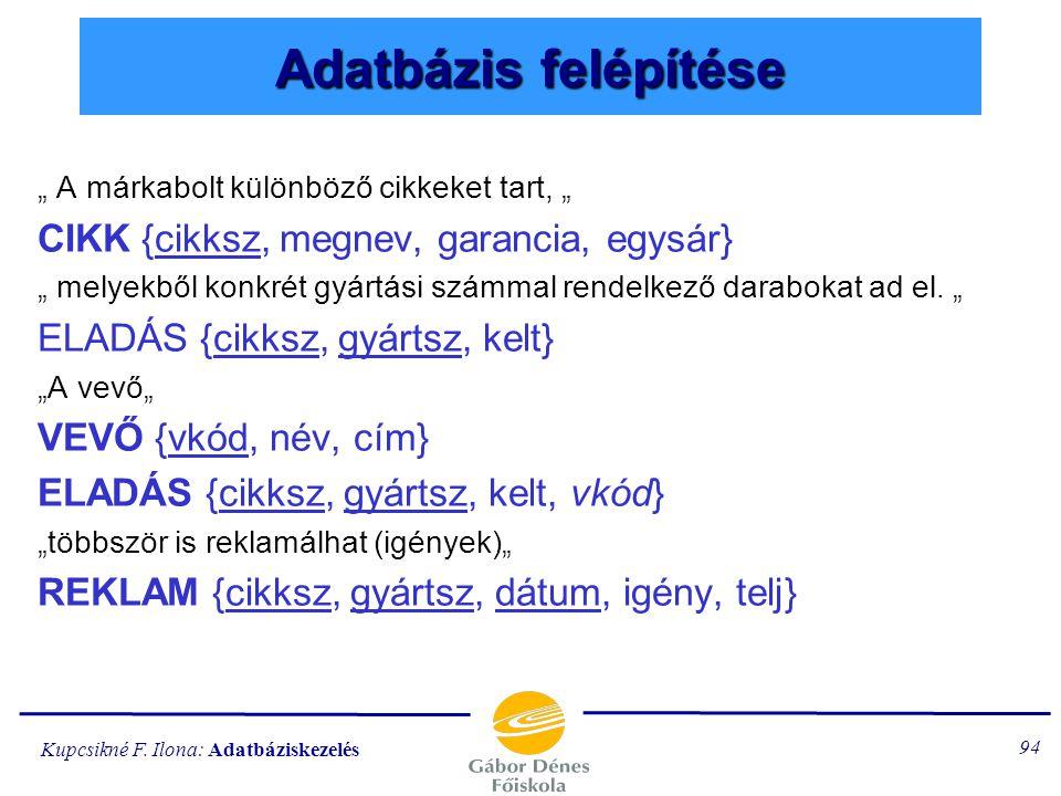 Kupcsikné F. Ilona: Adatbáziskezelés 93 3.példa: SZERVIZ Egy márkabolt szervizében fogadjuk a reklamációkat. A márkabolt különböző cikkeket tart, mely