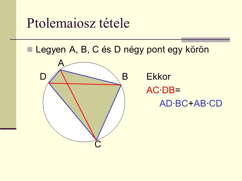 Ptolemaiosz tétele Legyen A, B, C és D négy pont egy körön A D B Ekkor AC·DB= AD·BC+AB·CD C