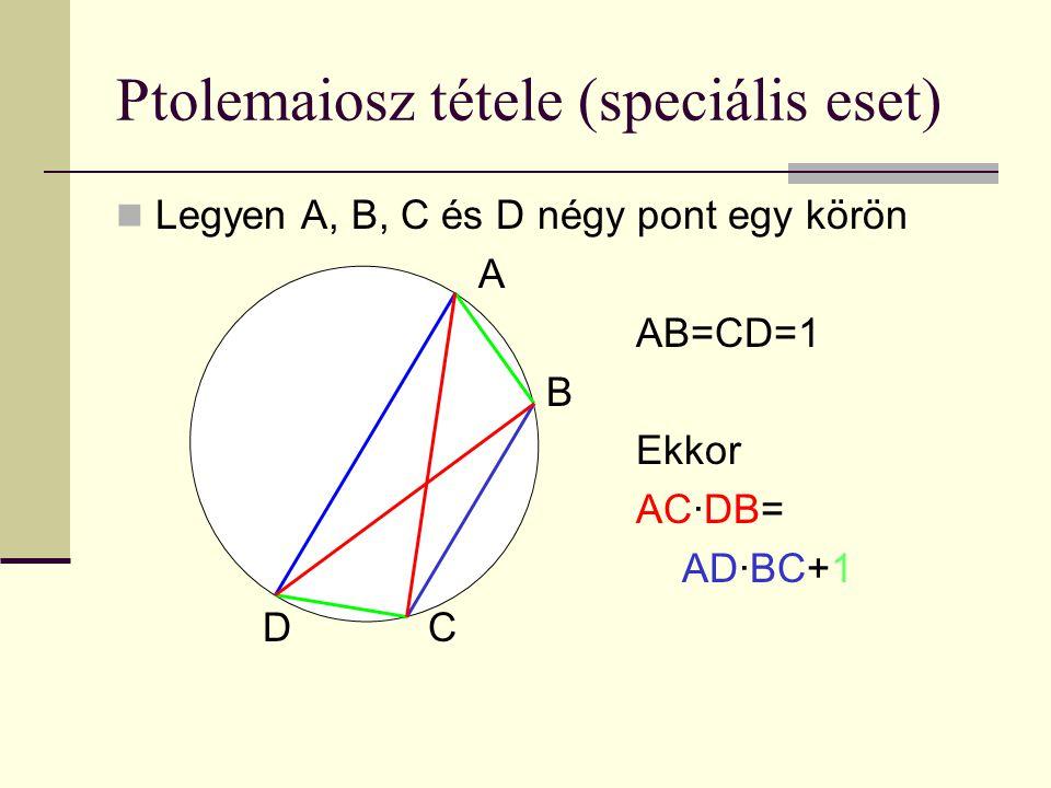 Ptolemaiosz tétele (speciális eset) Legyen A, B, C és D négy pont egy körön A AB=CD=1 B Ekkor AC·DB= AD·BC+1 D C