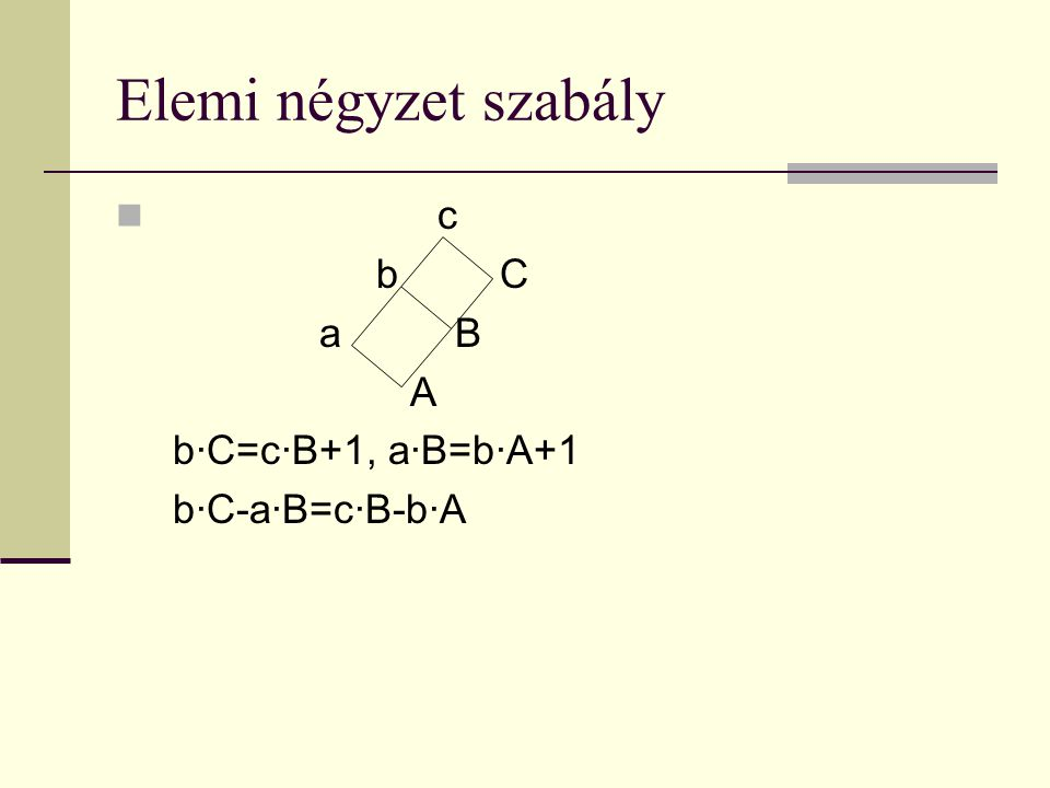 Elemi négyzet szabály c b C a B A b·C=c·B+1, a·B=b·A+1 b·C-a·B=c·B-b·A