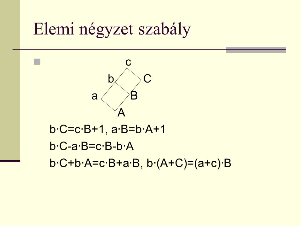 Elemi négyzet szabály c b C a B A b·C=c·B+1, a·B=b·A+1 b·C-a·B=c·B-b·A b·C+b·A=c·B+a·B, b·(A+C)=(a+c)·B