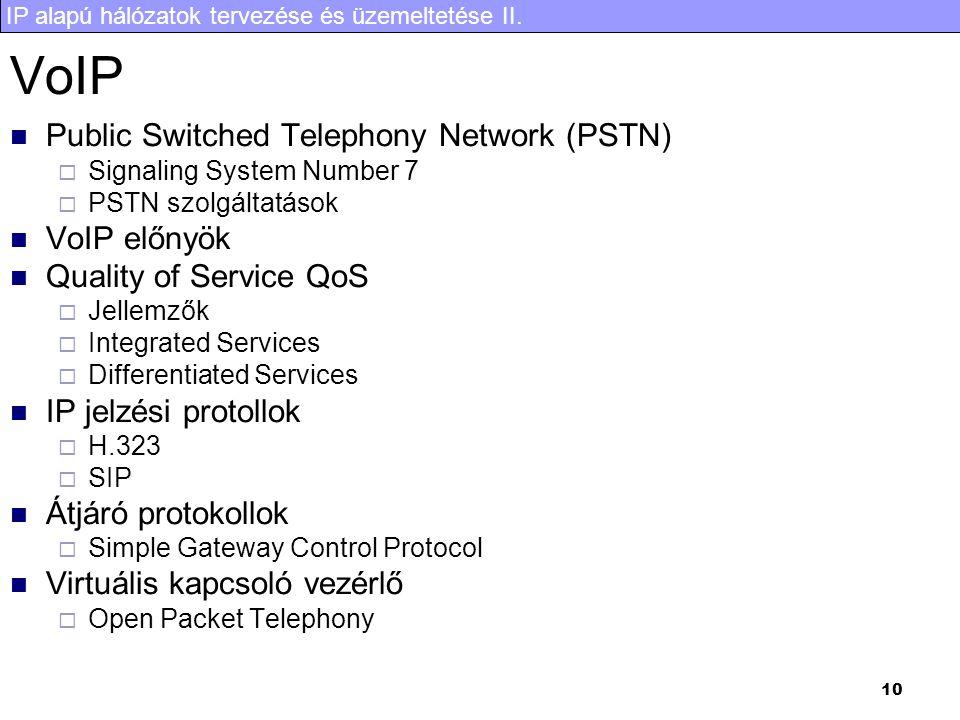 IP alapú hálózatok tervezése és üzemeltetése II. 10 VoIP Public Switched Telephony Network (PSTN)  Signaling System Number 7  PSTN szolgáltatások Vo