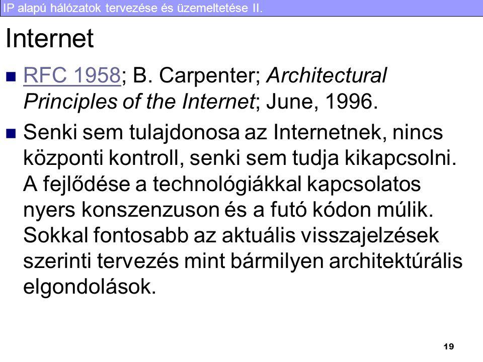 IP alapú hálózatok tervezése és üzemeltetése II. 19 Internet RFC 1958; B. Carpenter; Architectural Principles of the Internet; June, 1996. RFC 1958 Se