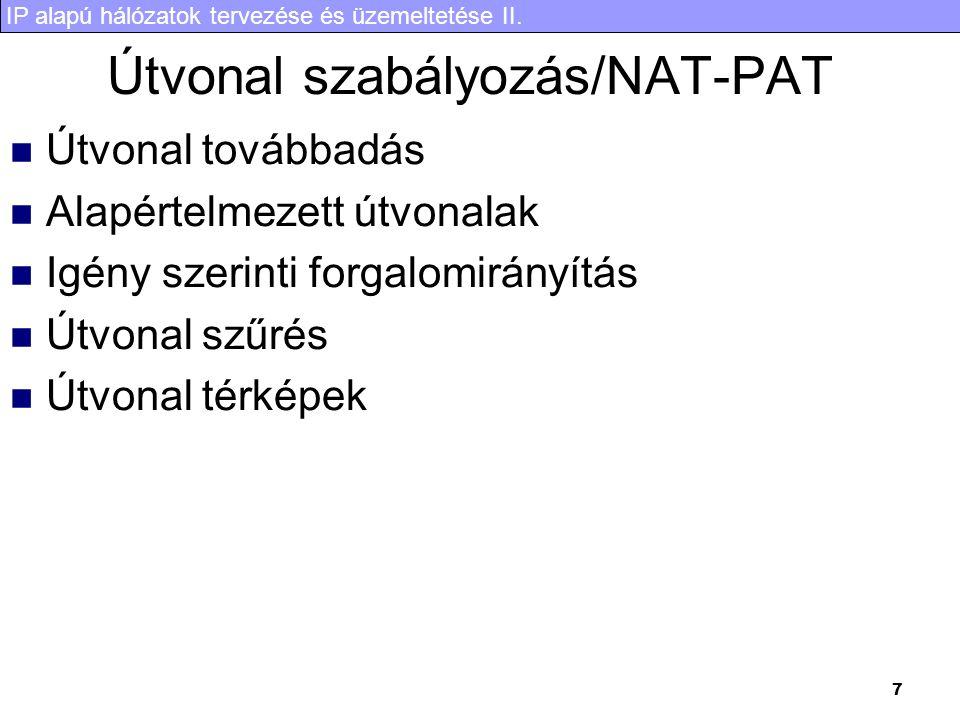IP alapú hálózatok tervezése és üzemeltetése II. 7 Útvonal szabályozás/NAT-PAT Útvonal továbbadás Alapértelmezett útvonalak Igény szerinti forgalomirá