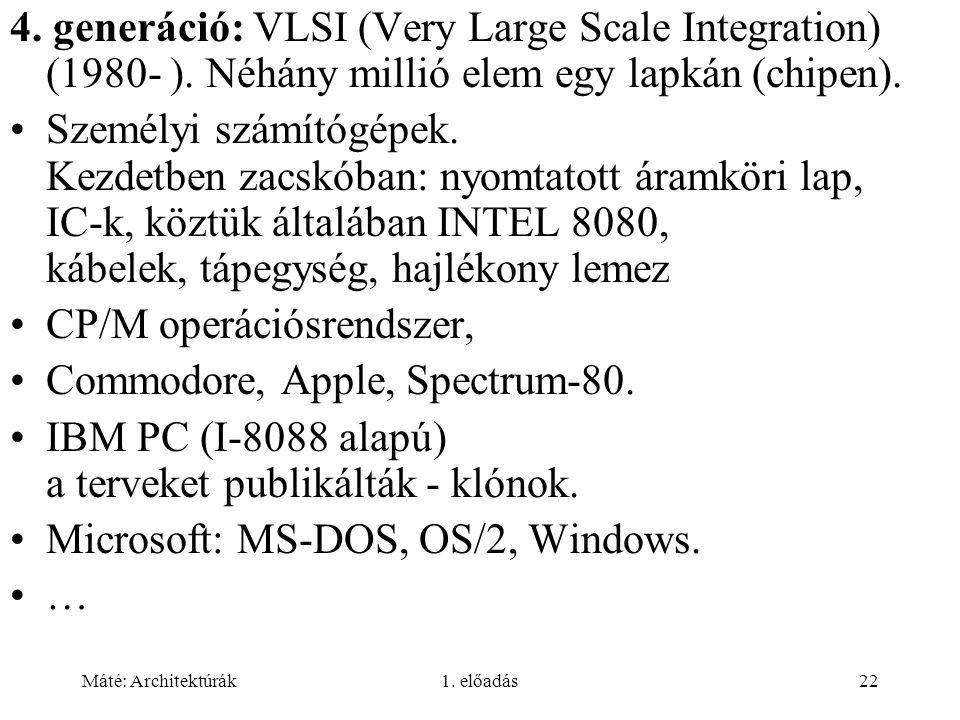 Máté: Architektúrák1. előadás22 4. generáció: VLSI (Very Large Scale Integration) (1980- ). Néhány millió elem egy lapkán (chipen). Személyi számítógé
