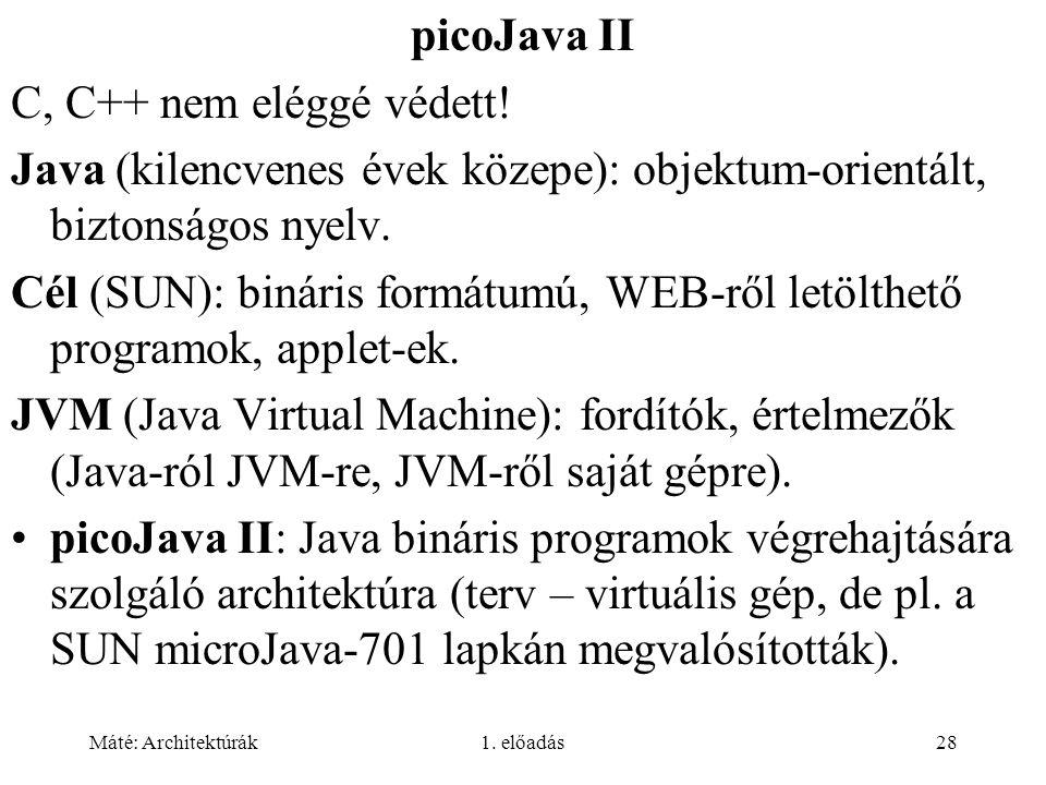 Máté: Architektúrák1. előadás28 picoJava II C, C++ nem eléggé védett! Java (kilencvenes évek közepe): objektum-orientált, biztonságos nyelv. Cél (SUN)