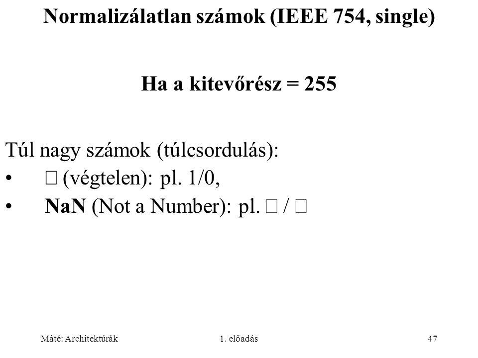Máté: Architektúrák1. előadás47 Normalizálatlan számok (IEEE 754, single) Ha a kitevőrész = 255 Túl nagy számok (túlcsordulás):  (végtelen): pl. 1/0,