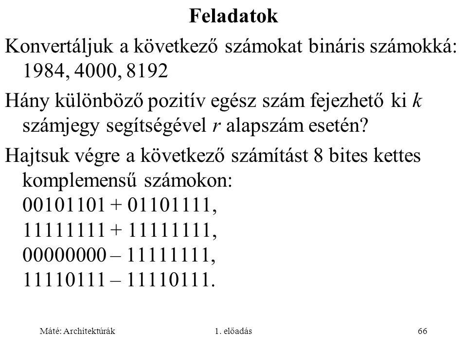 Máté: Architektúrák1. előadás66 Feladatok Konvertáljuk a következő számokat bináris számokká: 1984, 4000, 8192 Hány különböző pozitív egész szám fejez