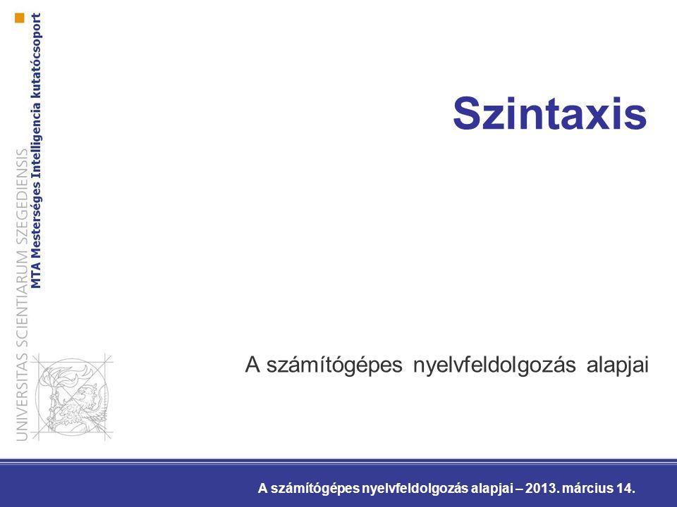 Szintaxis A számítógépes nyelvfeldolgozás alapjai A számítógépes nyelvfeldolgozás alapjai – 2013.