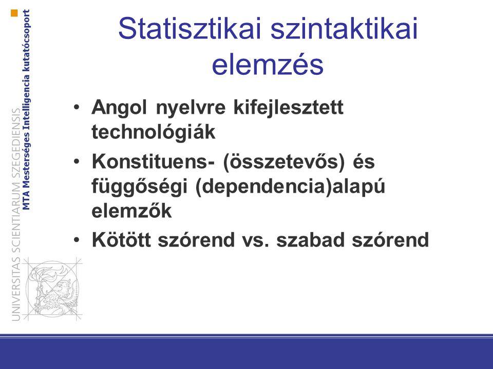 Statisztikai szintaktikai elemzés Angol nyelvre kifejlesztett technológiák Konstituens- (összetevős) és függőségi (dependencia)alapú elemzők Kötött szórend vs.