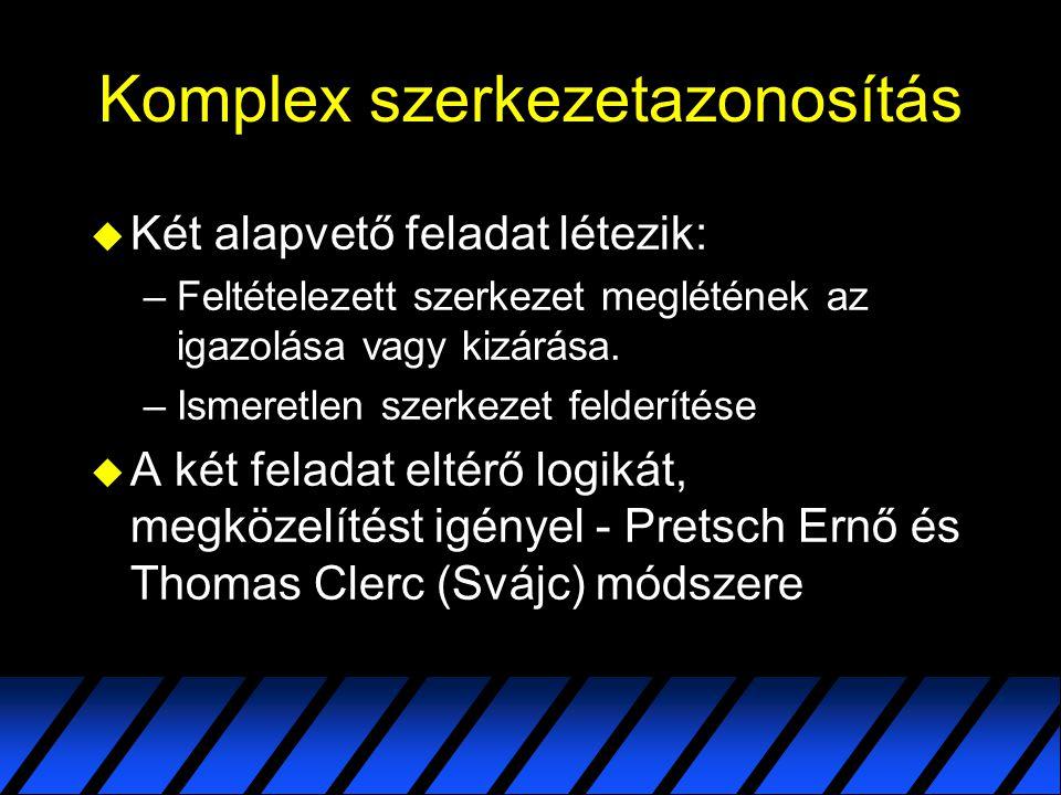 Komplex szerkezetazonosítás  Nincs abszolút módszer – egyetlen spektroszkópia sem alkalmas minden szerkezeti probléma megoldására!!.