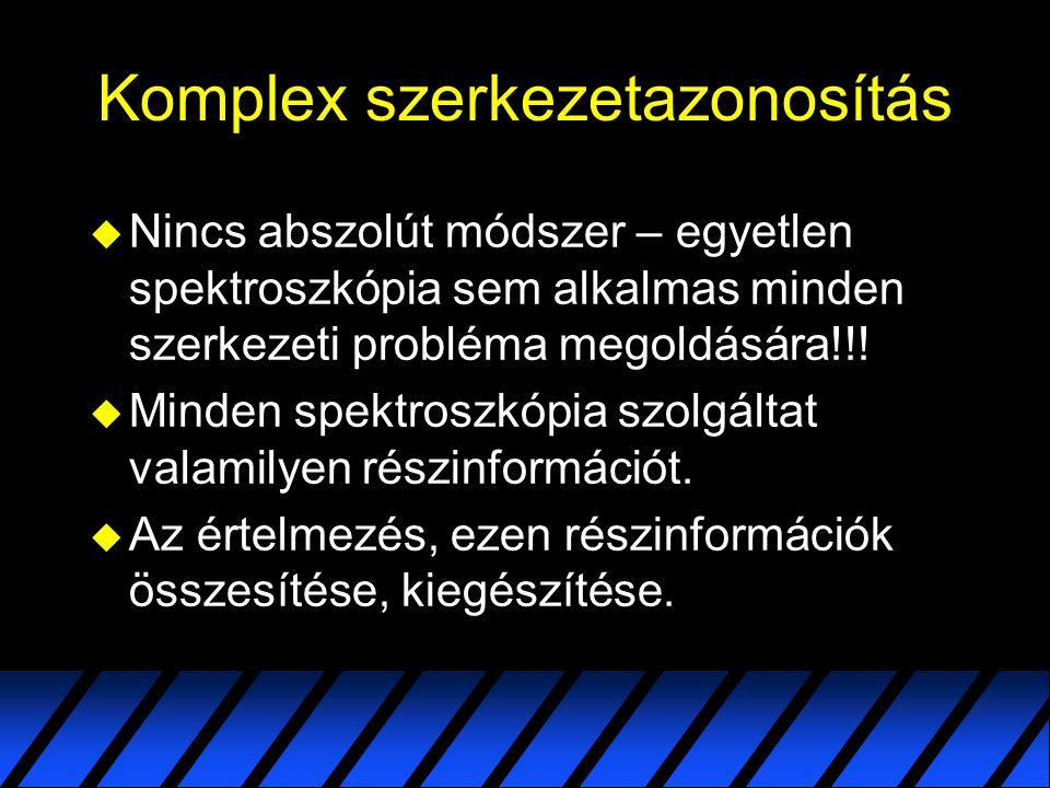 Komplex szerkezetazonosítás  Elengedhetetlen az elemi összetétel ismerete.