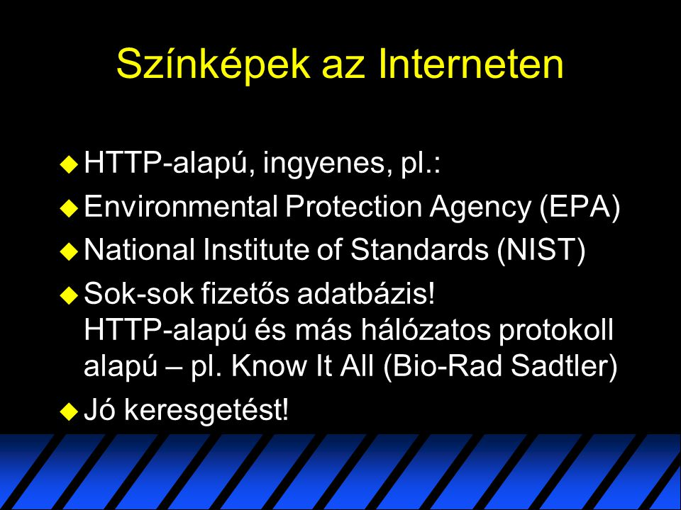 Színképek az Interneten  HTTP-alapú, ingyenes, pl.:  Environmental Protection Agency (EPA)  National Institute of Standards (NIST)  Sok-sok fizető