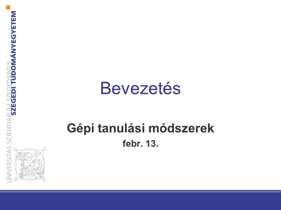 Bevezetés Gépi tanulási módszerek febr. 13.