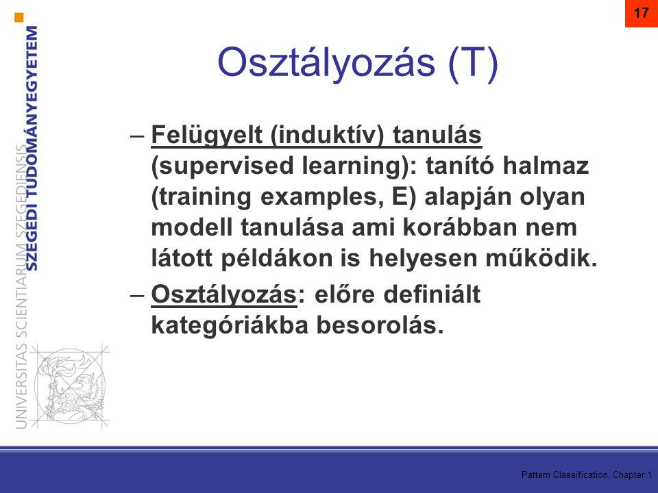 Pattern Classification, Chapter 1 17 –Felügyelt (induktív) tanulás (supervised learning): tanító halmaz (training examples, E) alapján olyan modell tanulása ami korábban nem látott példákon is helyesen működik.