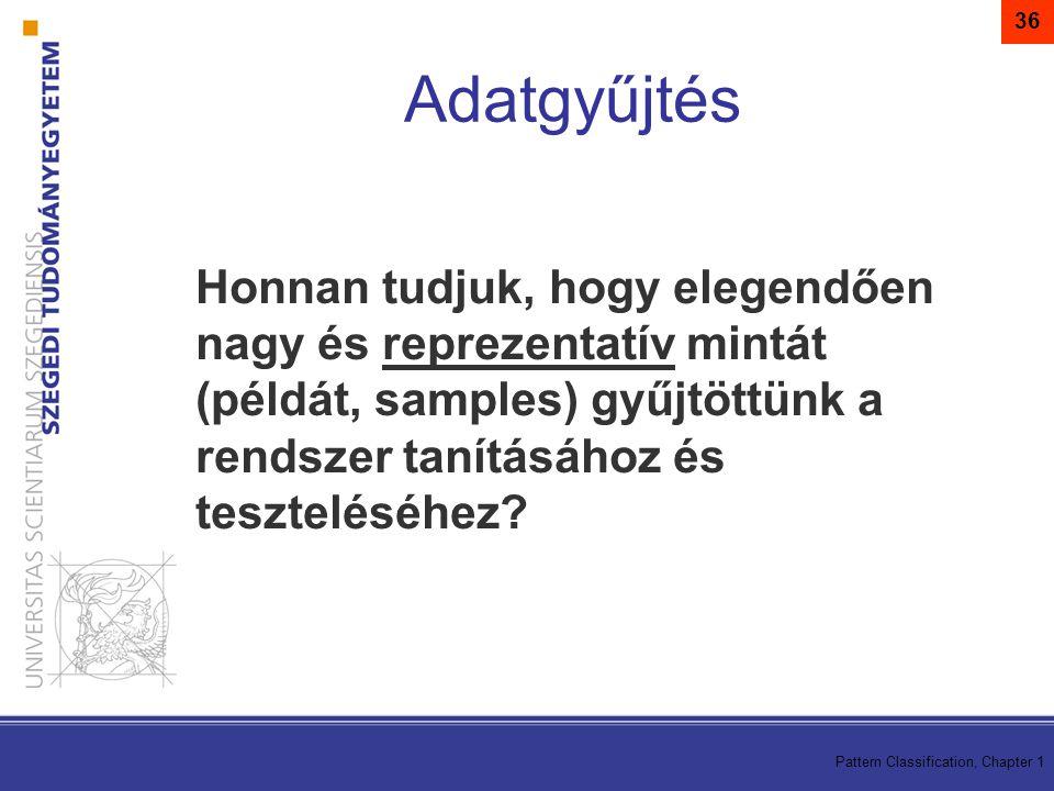 Pattern Classification, Chapter 1 36 Honnan tudjuk, hogy elegendően nagy és reprezentatív mintát (példát, samples) gyűjtöttünk a rendszer tanításához és teszteléséhez.